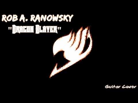 "Rob A. Ranowsky - Fairy Tail Theme ""DRAGON SLAYER"" フェアリーテイル Yasuharu Takanashi COVER"