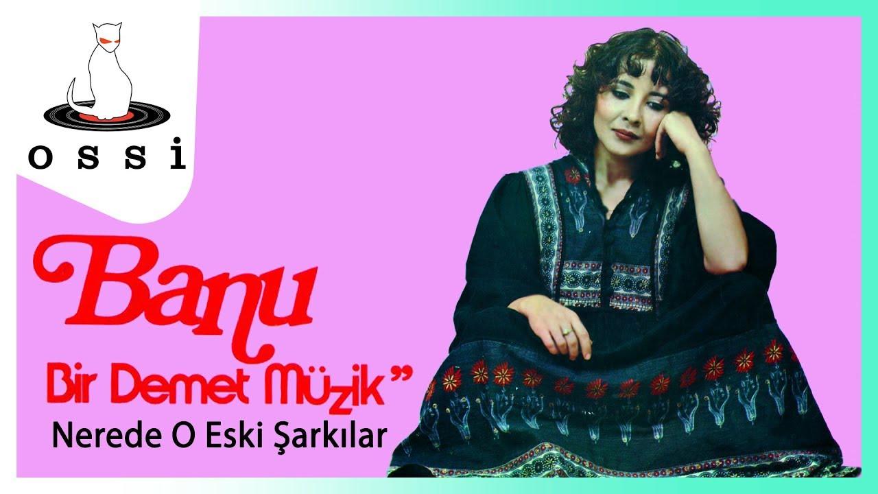 Banu Kırbağ - Nerede O Eski Şarkılar