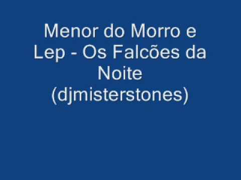 Menor do Morro e Lep - Os Falcões da Noite (djmist...