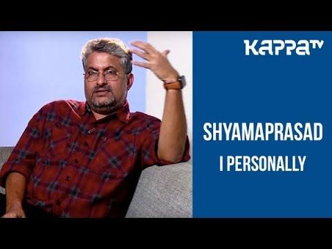 Shyamaprasad - I Personally - Kappa TV
