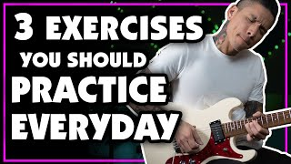 3 Exercises to Practice Everyday To Improve Your Guitar Playing | Lesson - How To - Tutorial