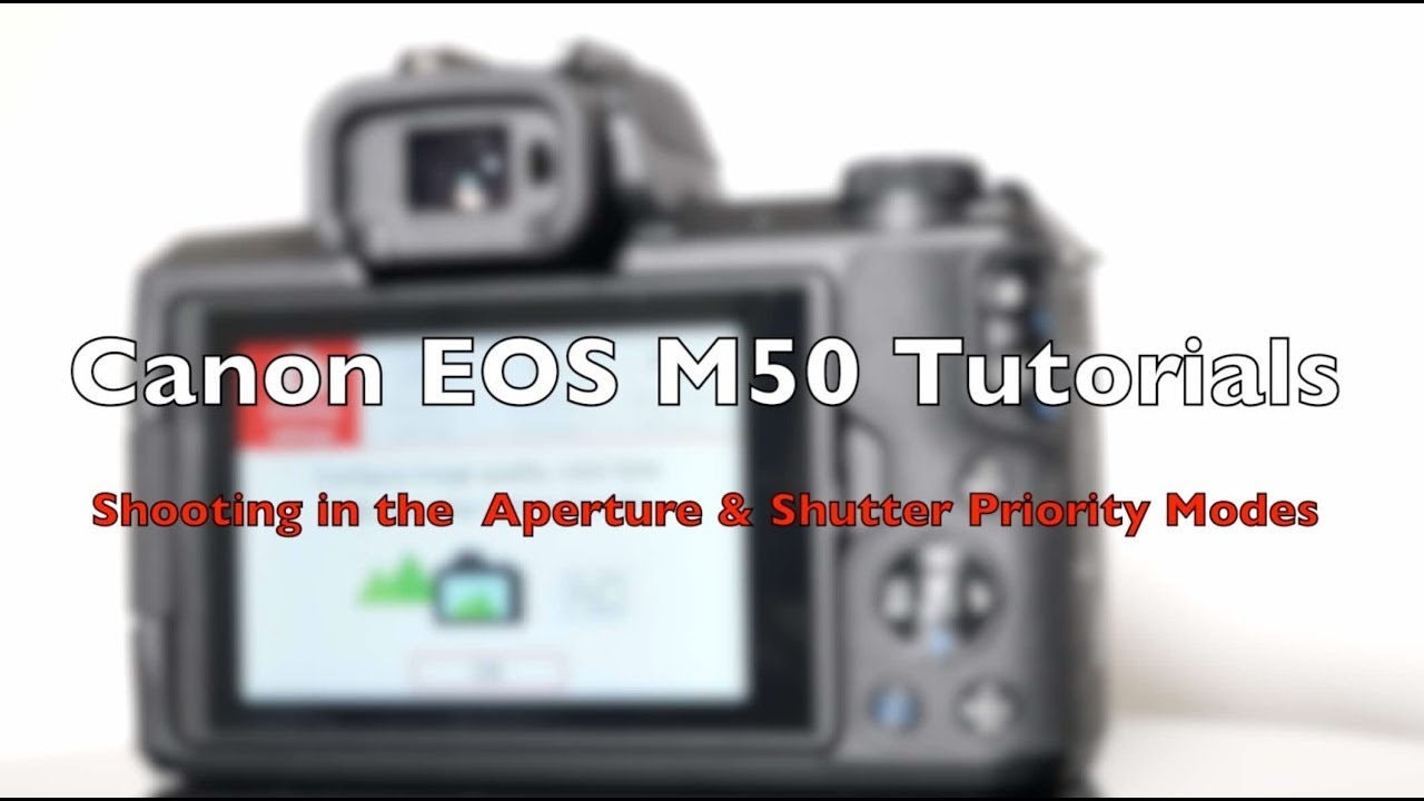 Canon EOS M50 Tutorial: Part 3 Aperture and Shutter priority modes