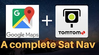 Google maps + Tom Tom speed camera = A complete satnav experience!!