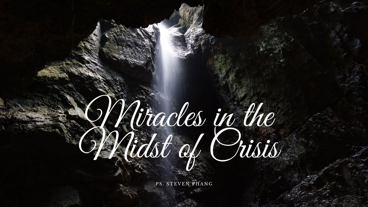 10 January 2021: Miracle In the Midst of Crisis ~ Ps. Steven Phang