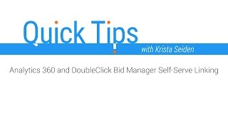 Quick Tips: Analytics 360 and DoubleClick Bid Manager Self-Serve Linking