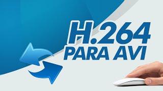 como transformar arquivo h 264 para avi