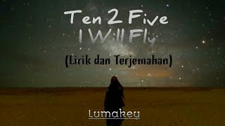 Ten 2 Five - I Will Fly (Versi Gitar) (Lirik dan Terjemahan Bahasa Indonesia)