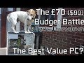 The £70 ($90) Budget Battle - The Best Value PC? (Ft: Tech Throwdown)