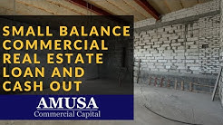 Small Balance Commercial Real Estate Loan and Cash Out