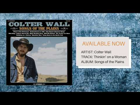 """Thinkin' On A Woman"" // Colter Wall // Songs Of The Plains"
