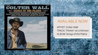 """""""Thinkin' On A Woman"""" // Colter Wall // Songs of the Plains"""