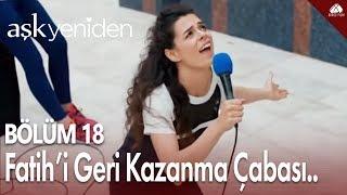 Aşk Yeniden - Zeynep'in, Fatih'i geri kazanma çabası... / 18.Bölüm