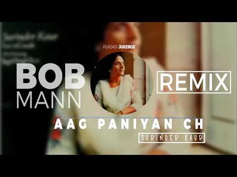 Aag Paniyan Ch || New Version 2018 || (Remix) Song || BOB MANN || Surinder Kaur ||