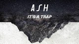 Ash - It's A Trap