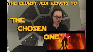The Clumsy Jedi Reacts to The Chosen One