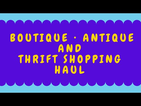 Boutique • Antique And Thrift Store Haul