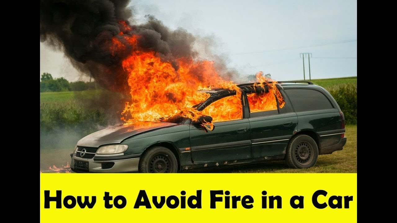How to Prevent Your Car From Catching Fire | Car Fire Safety Tips ...