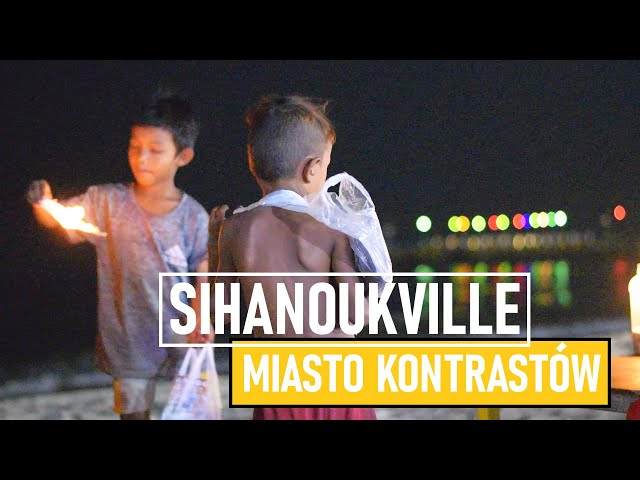 SIHANOUKVILLE - miasto kontrastów
