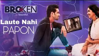 Laute Nahi (Full Song) | PAPON | Yash Narvekar | Broken But Beautiful | Vikrant Massey | Harleen