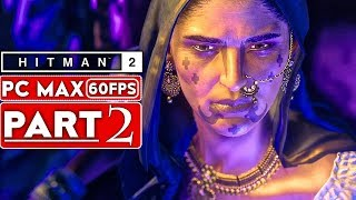 HITMAN 2 Gameplay Walkthrough Part 2 [1080p HD 60FPS PC MAX SETTINGS] - No Commentary