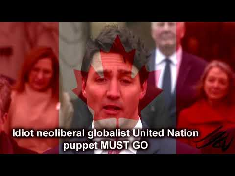 Angry Canadian Dude  - Trudeau the neoliberal, globalist United Nations puppet must go