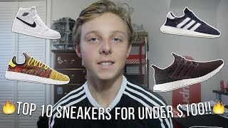 TOP 10 SNEAKERS FOR UNDER $100 IN 2018!!