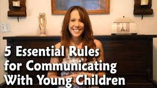 Parenting Tips for Toddlers: 5 Essential Rules for Communicating With Young Children