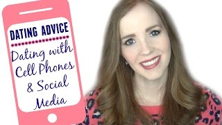 Dating Advice for Girls & Moms of Girls | Dating with Cell Phones & Social Media