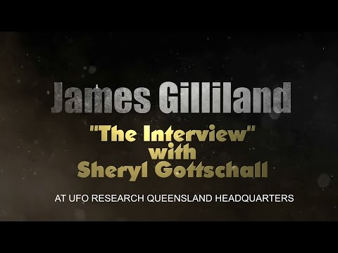 James Gilliland Interviewed by Sheryl Gottschall of UFO Research Queensland