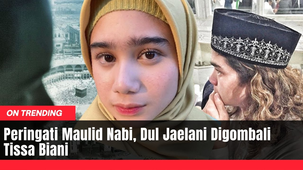 Download Peringati Maulid Nabi, Dul Jaelani Digombali Tissa Biani