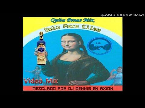 Quita Penas Mix -  (Solo Para Ellas ) - DJ DENNIS EN AXION