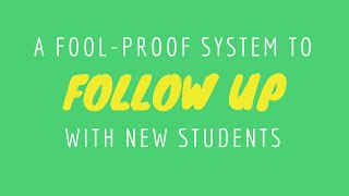 A Fool-Proof System to Follow Up with New Students