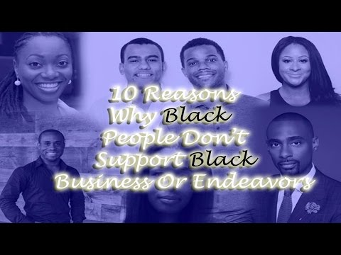 10 Reasons Why Black People Don't Support Black Business Or Endeavors