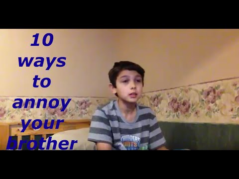 10 Ways To Annoy Your Brother