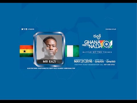 MR EAZI - FULL LIVE PERFORMANCE AT TIGO GHANA MEETS NAIJA (F. EUGY & EFYA)