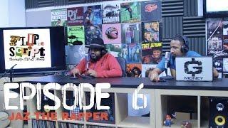 Flip Da Script Podcast Episode 6 Jaz The Rapper & The Over Zealous  Full Episode