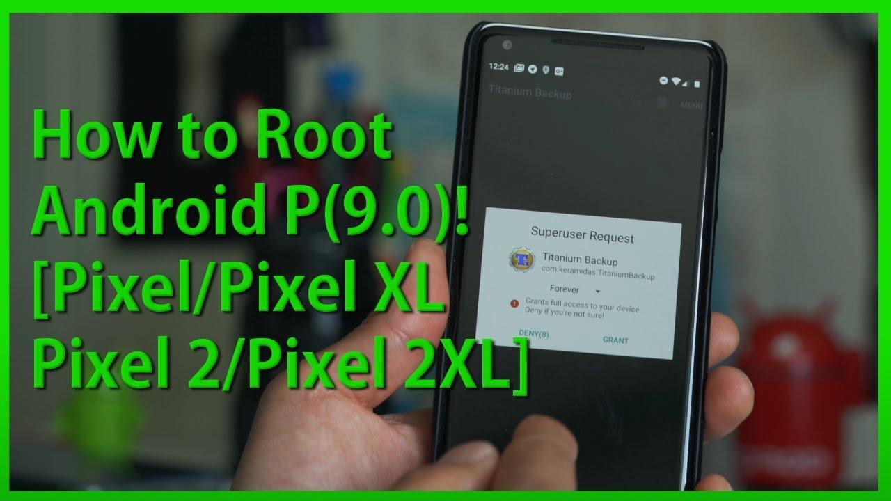 How to Root Android Pie 9 0! [Pixel/Pixel XL/Pixel 2/Pixel 2XL]