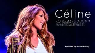 Celine Dion-Love Can Move Mountains River Deep,Mountain High(Une Seule Fois Live 2013)