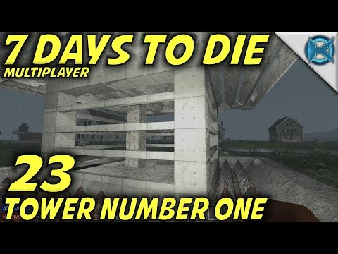 7 Days to Die | EP 23 | Tower Number One | Multiplayer w/GameEdged Let's Play | Alpha 15 (S17)