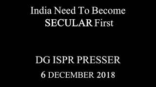 India Need to Become Secular First, DG ISPR Presser - 6 Dec 2018