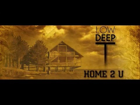 Low Deep T - Home 2 U ( Official Video )