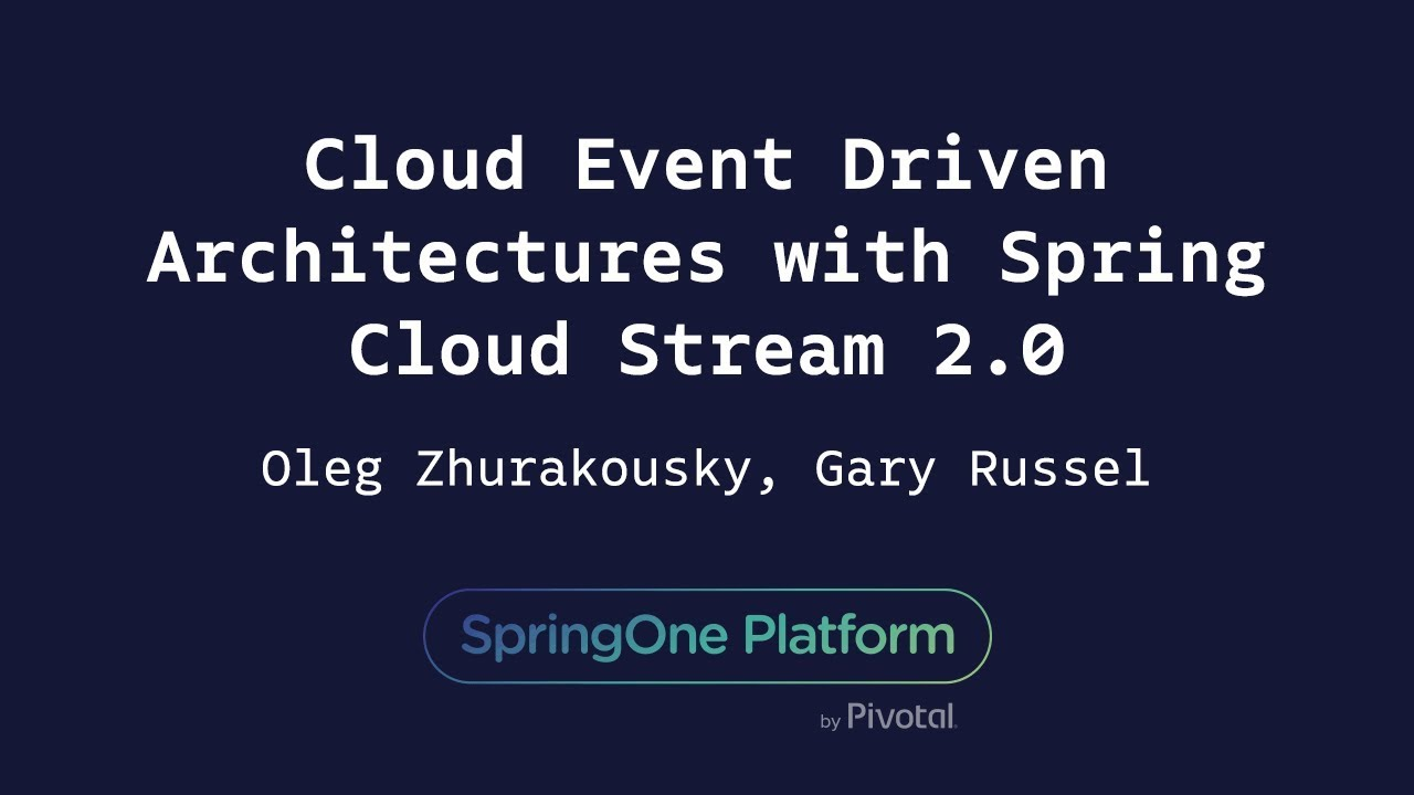 Cloud Event Driven Architectures with Spring Cloud Stream 2 0 - Oleg  Zhurakousky, Gary Russell
