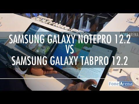 Samsung Galaxy TabPRO 12.2 Vs Samsung Galaxy NotePRO 12.2 Hands On