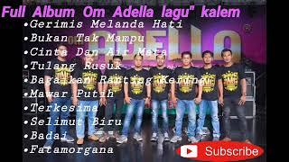 """Download Mp3 Full Album Om Adella Lagu"""" Kalem"""