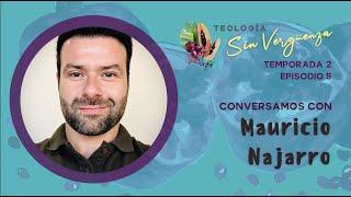 Episodio 5: Mauricio Najarro | Teología Sin Vergüenza