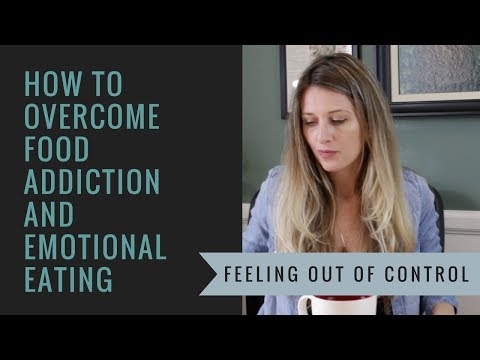 How to overcome food addiction and emotional eating: feeling out of control