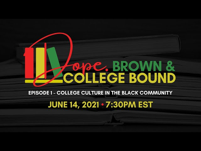 Dope, Brown, and College Bound - Ep.1: