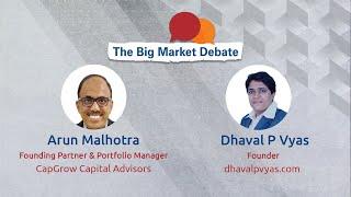 The Big Market Debate with Arun Malhotra \u0026 Dhaval P Vyas
