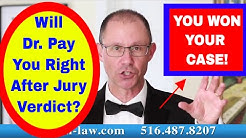Will Doctor Pay You IMMEDIATELY When Jury Gives You a Verdict in Your Medical Malpractice Case?