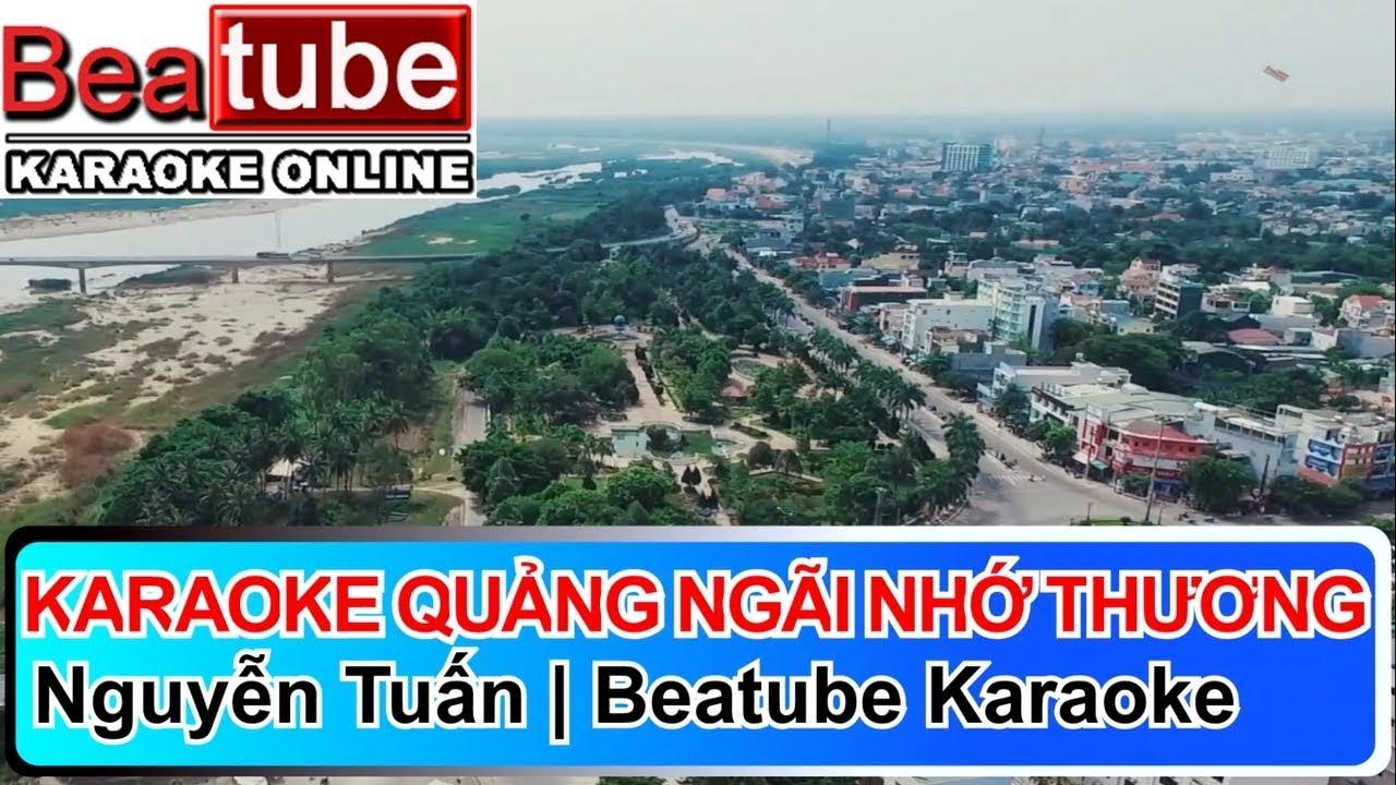 Quảng Ngãi Nhớ Thương Karaoke – Nguyễn Tuấn – Beat Gốc   Beatube Karaoke
